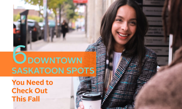 6 Places You Need to Check Out Downtown Saskatoon This Fall