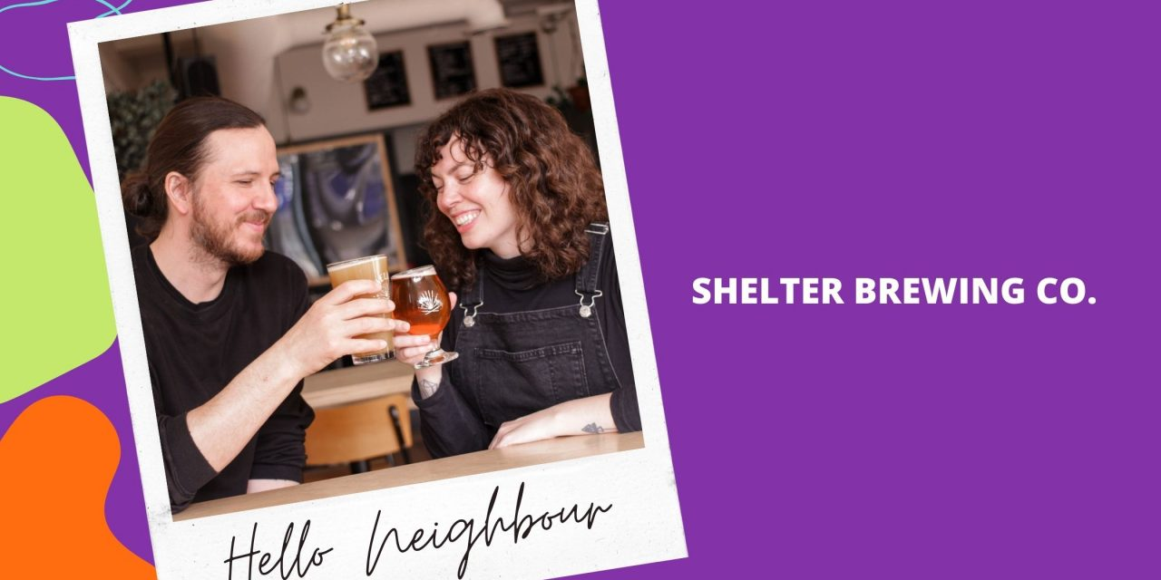 HELLO NEIGHBOUR | SHELTER BREWING CO.